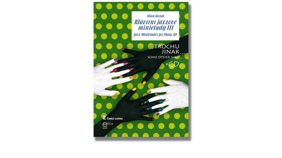 Klavírní jazzové minietudy III, trochu jinak - Milan Dvořák