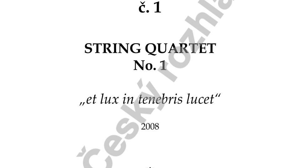 """Smyčcový kvartet č. 1 """"et lux in tenebris lucet"""" - Jiří Kabát"""